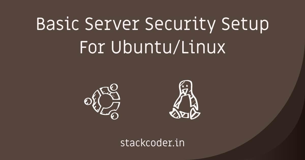 Basic Server Security Setup For Ubuntu or Linux | StackCoder