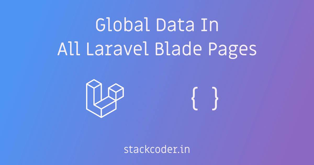 Global Data In All Laravel Blade Pages | StackCoder
