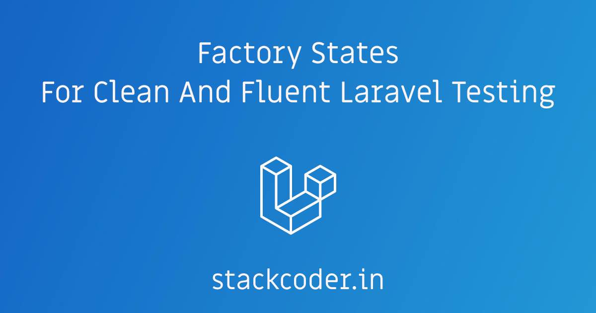 Factory States For Clean And Fluent Laravel Testing | StackCoder