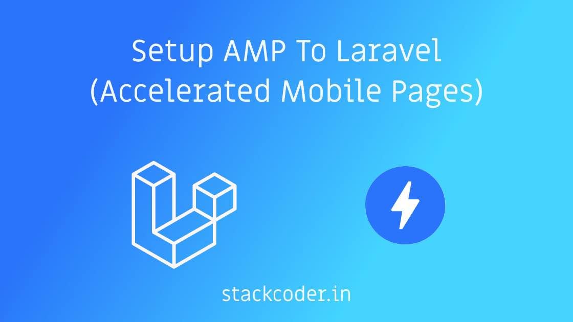 Setup AMP (Accelerated Mobile Pages) To Laravel