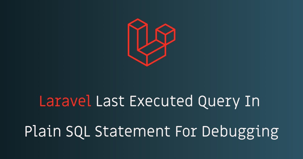 https://stackcoder.in/Laravel Last Executed Query In Plain SQL Statement For Debugging