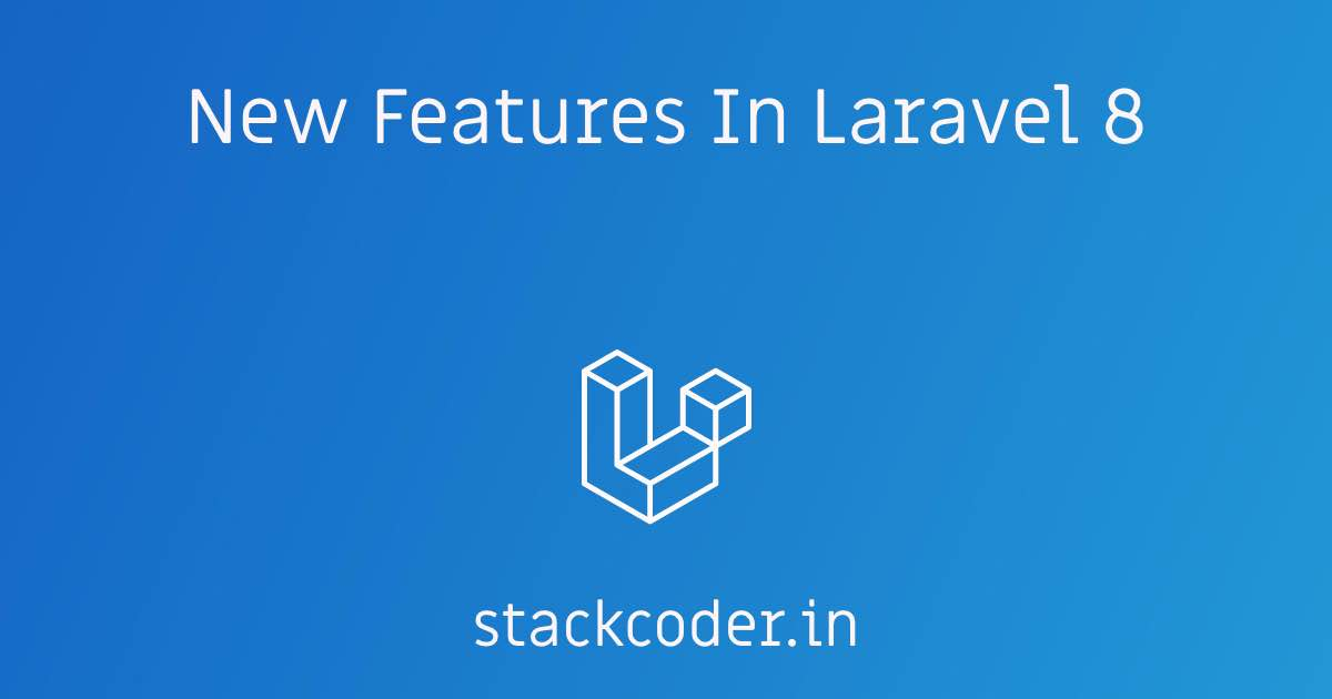 New Features In Laravel 8 | StackCoder