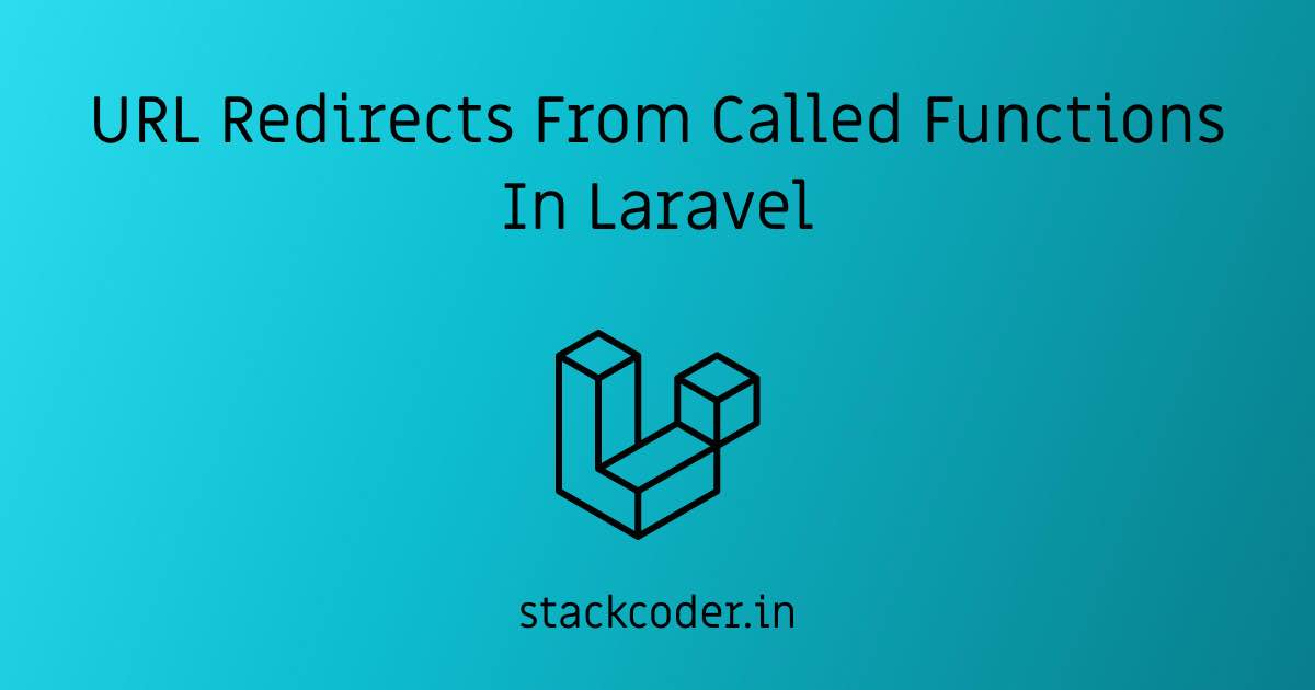 URL Redirects From Called Functions In Laravel | StackCoder