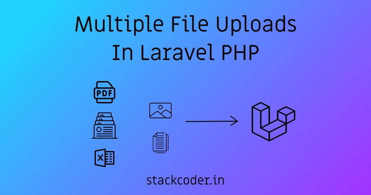 Multiple File Uploads In Laravel PHP | StackCoder