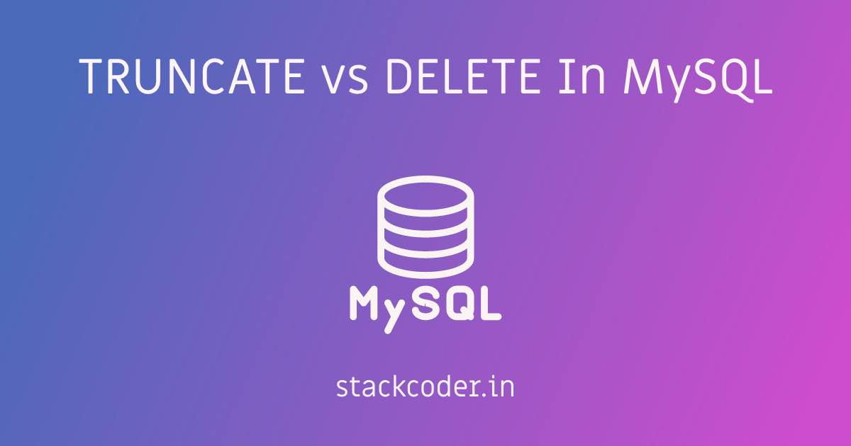 Truncate VS Delete In MySQL | StackCoder