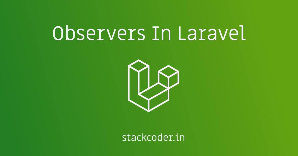 Observers In Laravel | StackCoder