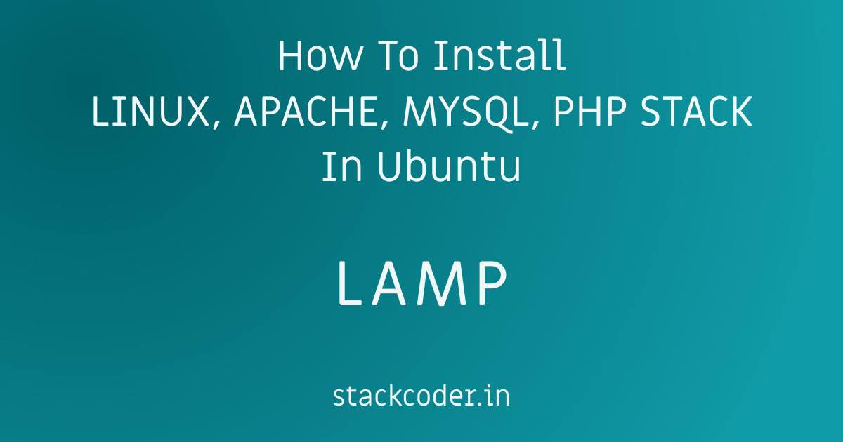 How To Install LINUX, APACHE, MYSQL, PHP LAMP Stack In Ubuntu | StackCoder