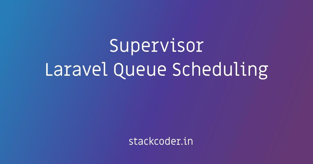 Laravel Queue Scheduling Using Supervisor