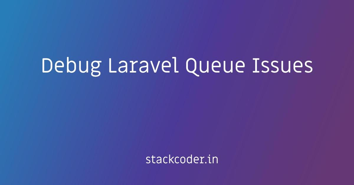 Debugging Laravel Queue Issues