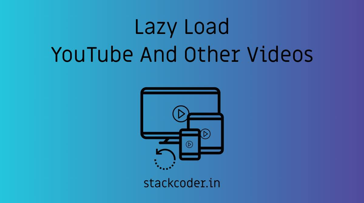Lazy Load YouTube And Other Videos In Website   StackCoder