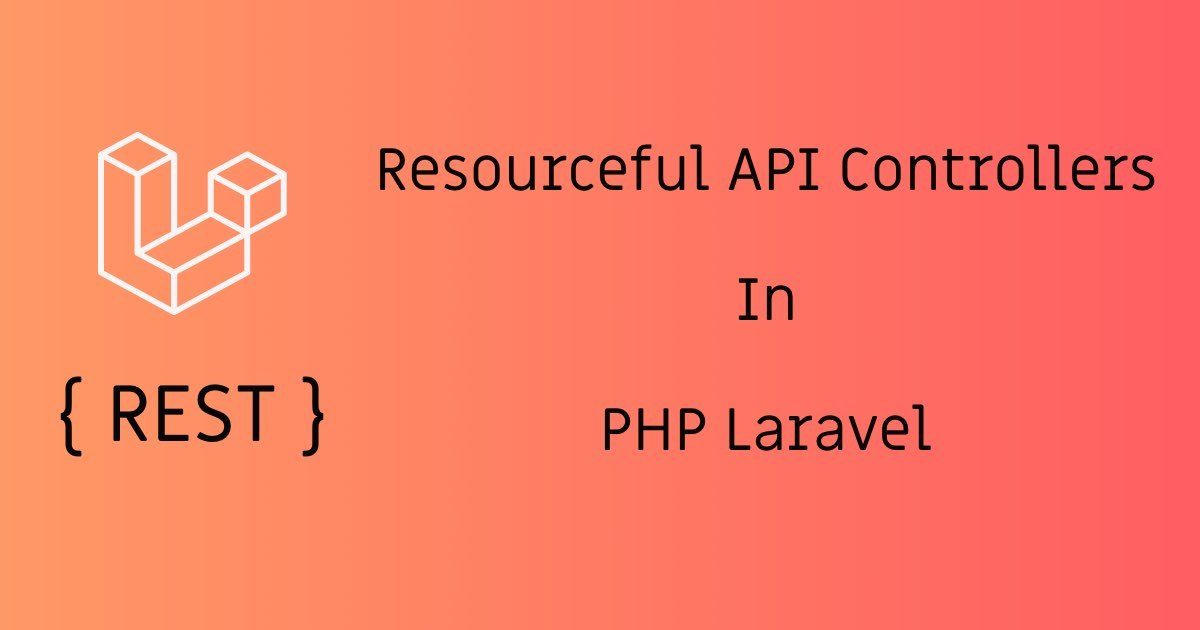 Resourceful API Controller In PHP Laravel