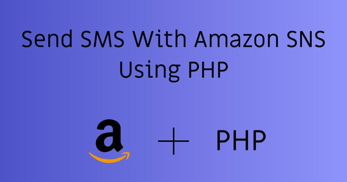 Send SMS With Amazon SNS (Simple Notification Service) Using PHP