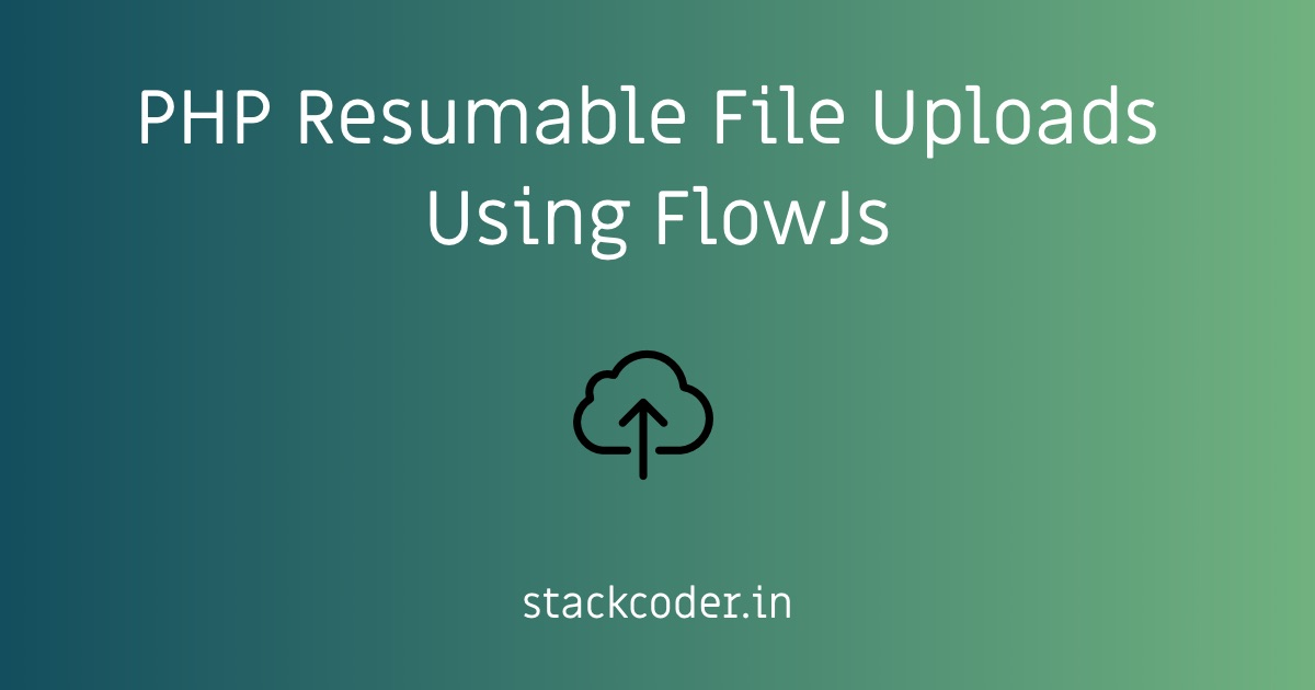 Resumable File Uploads In PHP Using FlowJs
