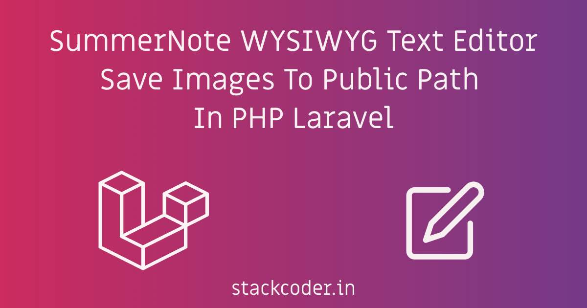 SummerNote Text Editor Save Images To Public Path Laravel | StackCoder