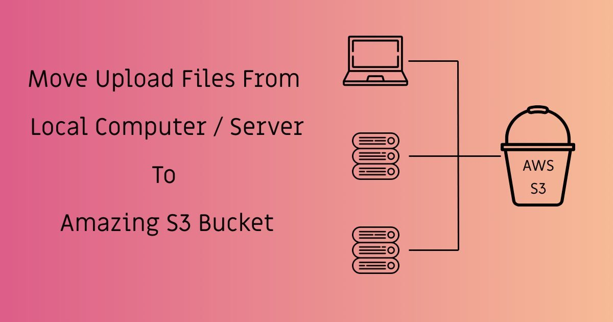 https://stackcoder.in/Move Uploaded Files From Local Computer / Server To AWS S3 Bucket