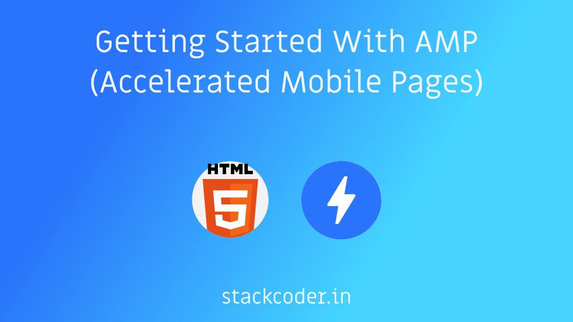 Getting Started With AMP (Accelerated Mobile Pages) | StackCoder