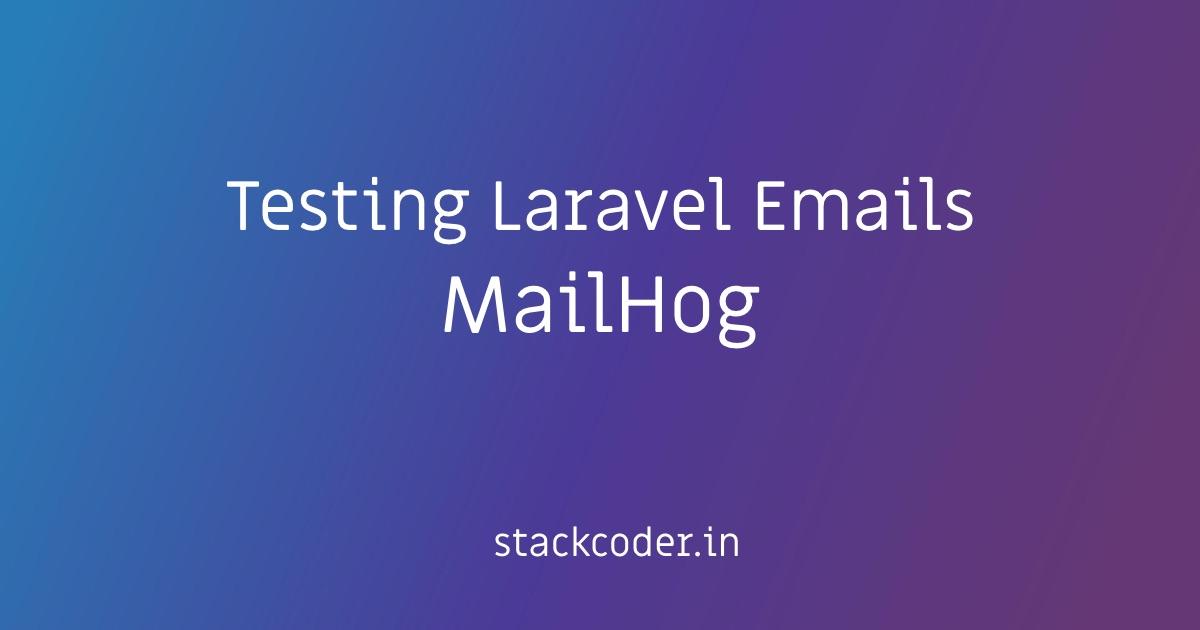 Testing Laravel Emails With MailHog