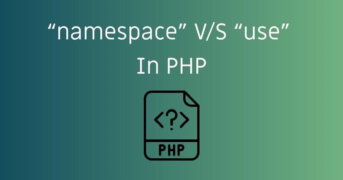 namespace vs use in PHP