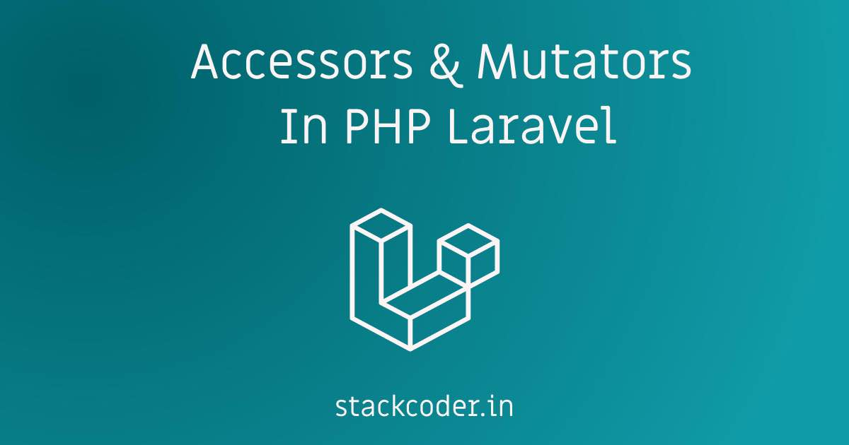 Accessors & Mutators In PHP Laravel | StackCoder
