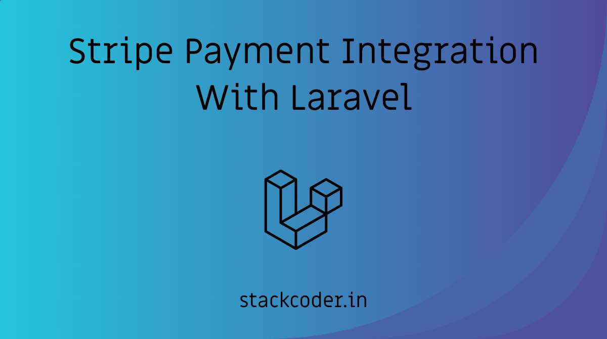 Stripe Payment Gateway Integration With Laravel | StackCoder