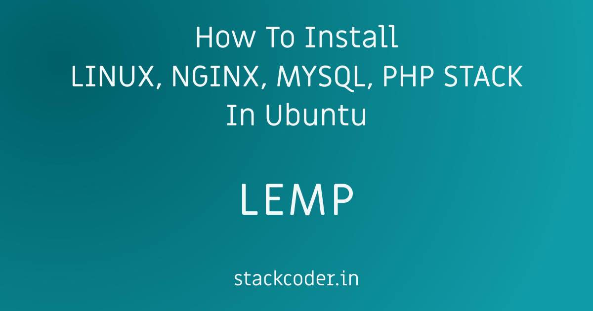 How To Install LINUX, NGINX, MYSQL, PHP LEMP Stack In Ubuntu | StackCoder